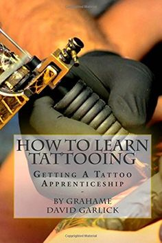 How To Learn Tattooing: Getting A Tattoo Apprenticeship by Mr Grahame David Garlick http://www.amazon.co.uk/dp/1503214826/ref=cm_sw_r_pi_dp_iQQkvb16WRZG3