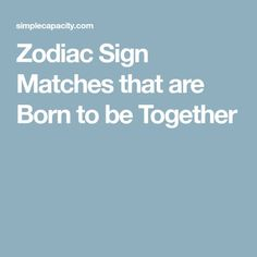 Zodiac Sign Matches that are Born to be Together