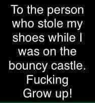 (Fictional story) It was me! And the bouncy castle is in our backyard...So THERE!! *joking* Although, I always wanted a bouncy castle. :-)