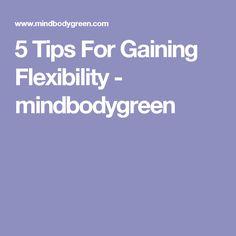 5 Tips For Gaining Flexibility - mindbodygreen