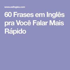60 Frases em Inglês pra Você Falar Mais Rápido