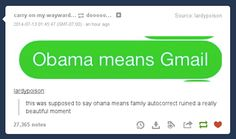 Obama means Gmail. Obviously.<--- IM FREAKING DYING