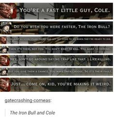 Iron Bull and Cole- Bull's like a burnt marshmallow.  Crusty on the outside, but inside he's all goo.