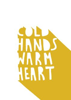 Cold Hands Warm Heart Print