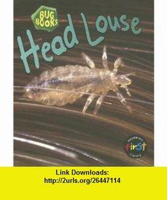 Head Louse (Bug  (2nd Edition)) (9781403482983) Philip Taylor , ISBN-10: 1403482985  , ISBN-13: 978-1403482983 ,  , tutorials , pdf , ebook , torrent , downloads , rapidshare , filesonic , hotfile , megaupload , fileserve