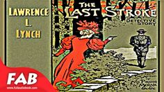 The Last Stroke Full Audiobook by Lawrence L. LYNCH by Detective Fiction