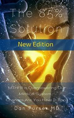 The 85% Solution: MTHFR is Overpowering Our Medical System -- Chances Are You Have It Too...