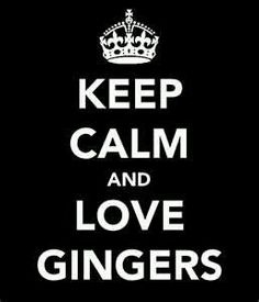 I love all my gingers... the red headed ones and my gigi who is ginger hehe