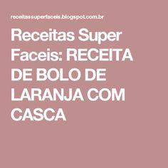 Receitas Super Faceis: RECEITA DE BOLO DE LARANJA COM CASCA