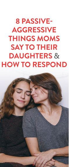 8 Passive Aggressive Things Moms Say To Their Daughters & How To Respond