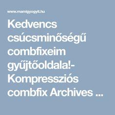 Kedvencs csúcsminőségű combfixeim gyűjtőoldala!- Kompressziós combfix Archives - MAMI GYÓGYÍT- Gyermekbetegségekről, kismama betegségekről hitelesen. Baba webáruház, kismama webáruház. Baba