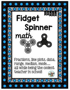 If you can't beat them, join them, right?Fidget Spinners are all the rage these days... now you can use them to teach or review line plots,addition and subtraction of fractions, and interpreting data, including range, median, mean, and mode! This packet allows for differentiation by allowing you to work with like and unlike denominators and if you want to do range, median, and mode.