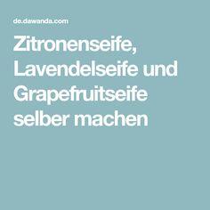 Zitronenseife, Lavendelseife und Grapefruitseife selber machen Creative Crafts, Diy Beauty, Grapefruit, Handmade, Wellness, Lifestyle, Top, Beauty Products, Good Ideas