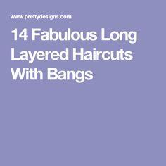 14 Fabulous Long Layered Haircuts With Bangs