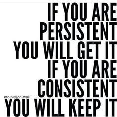 If you are consistent, you will keep it.