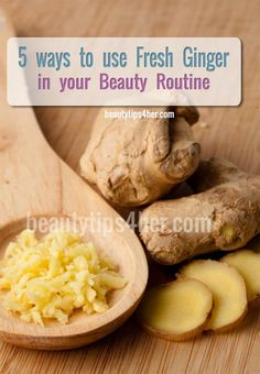 5 Awesome Ways to Use Fresh Ginger in Your Beauty Routine | Beauty and MakeUp Tips