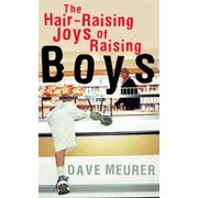 The Hair-Raising Joys of Raising Boys  -               By: Dave Meurer