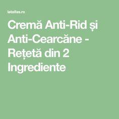 Cremă Anti-Rid și Anti-Cearcăne - Rețetă din 2 Ingrediente Mise En Page Portfolio, Mack Up, How To Get Rid, Alter, Metabolism, Natural Remedies, Health Tips, Health Fitness, Beauty