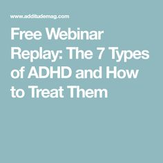 Free Webinar Replay: The 7 Types of ADHD and How to Treat Them