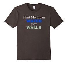 Amazon.com: Flint Michigan Water problems, Get Water not Build Walls: Clothing