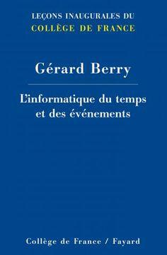 L'informatique du temps et des événements / Gérard Berry http://www.fayard.fr/linformatique-du-temps-et-des-evenements-9782213678726