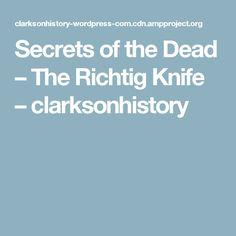 Secrets of the Dead – The Richtig Knife – clarksonhistory