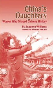 Juvenile History- China's Daughters, Women Who Shaped Chinese History. PV Press 2011, By Suzanne Williams, Illustrations by Amber MacLean
