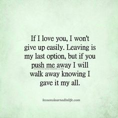 Lessons Learned in LifeIf I love you. - Lessons Learned in Life Push Me Away Quotes, Favorite Quotes, Best Quotes, Lessons Learned In Life Quotes, You Pushed Me Away, I Love You, My Love, True Quotes, Pain Quotes