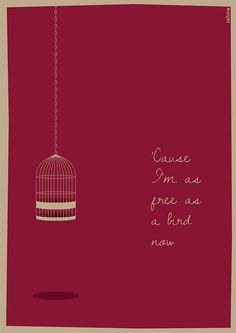 'cause i'm as free as a bird now - lynyrd skynyrd