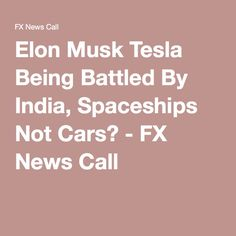Elon Musk Tesla Being Battled By India, Spaceships Not Cars? - FX News Call