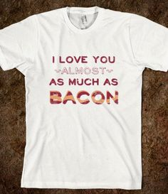 #Skreened                 #love                     #Love #Almost #Much #Bacon #(Applewood #Vintage)    I Love You Almost As Much As Bacon (Applewood Vintage)                                                  http://www.seapai.com/product.aspx?PID=908106
