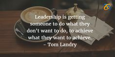 #Leadership is getting someone to do what they don't want to do, to achieve what they want to achieve. - #TomLandry