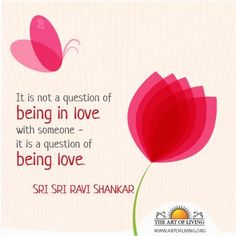 """#It's #not #a #question #of #being #in #love, it's a question of #Being #Love. """" - #SriSri Ravi Shankar"""