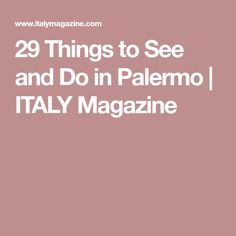 29 Things to See and Do in Palermo Palermo Italy, Italy Magazine