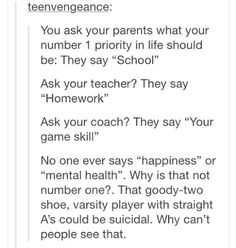 Couldn't have said this better myself. Yes, school, homework, and your physical health is important. But happiness and your mental health should come first.<<<it's all so true though Education System, True Quotes, Funny Quotes, Qoutes, Funny Memes, Faith In Humanity, So True, In This World, Decir No