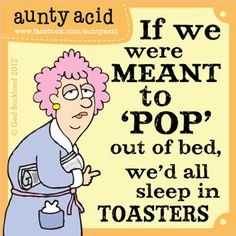 Have we all popped out of bed this morning Sisters?