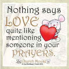 Nothing says Love quite like mentioning someone in your prayers.~ Little Church Mouse God Prayer, Healing Prayer, Prayer Box, Bible Quotes, Godly Quotes, Blessed Quotes, Biblical Quotes, Advice Quotes, Meaningful Quotes