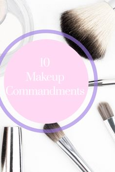 10 Makeup Commandments to live by......