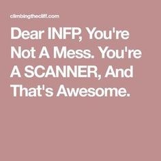 Dear INFP, You're Not A Mess. You're A SCANNER, And That's Awesome.
