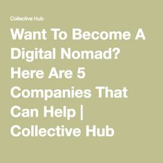 Want to Become a Digital Nomad? These Companies Can Help How To Start A Blog, How To Make Money, How To Become, Digital Nomad, Online Work, Van Life, Traveling By Yourself, How To Plan, Tips