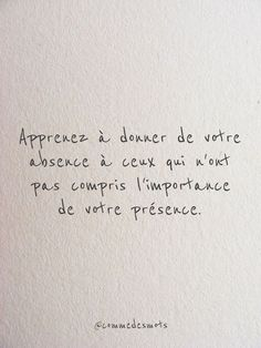 Apprenez à donner de votre absence Learn to give your absence to those who have not understood the importance of your presence. Words Quotes, Wise Words, Love Quotes, Sayings, Best Inspirational Quotes, Motivational Quotes, Burn Out, French Quotes, Sweet Words
