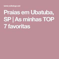 Praias em Ubatuba, SP   As minhas TOP 7 favoritas