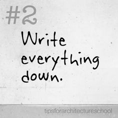 Write everything down. You will be surprised how much something insignificant you wrote down a week ago will help this week. Take good life notes, and your notes will reward you later. Architecture Memes, Architecture Student, Architecture Design, Architects Quotes, School Quotes, Funny Puns, School Design, True Quotes, Helpful Hints