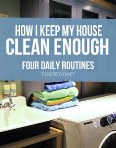 """Four Daily Routines: How I keep my house """"clean enough"""""""