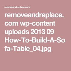 removeandreplace.com wp-content uploads 2013 09 How-To-Build-A-Sofa-Table_04.jpg