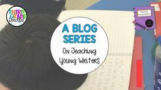 Introducing....A Blog Series on Teaching Young Writers - Third Grade Doodles