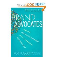 Brand Advocates: Turning Enthusiastic Customers into a Powerful Marketing Force by Rog Fuggetta