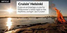 Enjoy an archipelago cruise for Midsummer's white night or relax at the rhythmic, swingin' Jazz Cruise! Places Of Interest, Archipelago, Helsinki, Finland, Cruise, Night, Current Events, Beach, Water