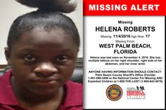 HELENA ROBERTS, Age Now: 17, Missing: 11/04/2016. Missing From WEST PALM BEACH, FL. ANYONE HAVING INFORMATION SHOULD CONTACT: Palm Beach County Sheriff's Office (Florida) 1-561-688-3400.