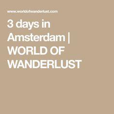 3 days in Amsterdam   WORLD OF WANDERLUST